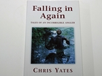 Falling in Again. The Tales of an Incorrigible Angler (Signed copy)