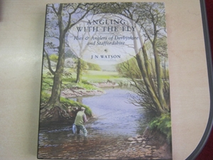 Angling with the Fly. Flies & Anglers of Derbyshire and Staffordshire (Signed copy)