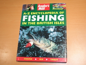 Angler's Mail A-Z Encyclopedia of Fishing in the British Isles : Coarse, Sea, Trout
