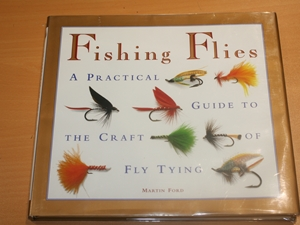 Fishing Flies : A Fisherman's Practical Guide to the Craft of Fly Tying